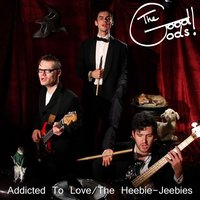 Addicted to Love - the Heebie Jeebies — The Good Gods!