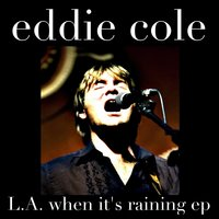 L.A. When It's Raining EP — Eddie Cole