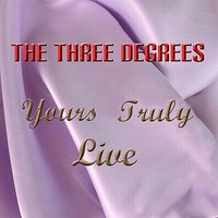 Yours Truly Live — The Three Degrees