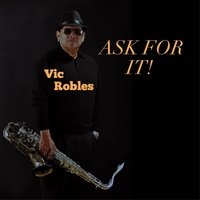 Ask For It! — Vic Robles