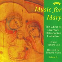 The Music of Mary - Volume 2 — The Choir of Liverpool Metropolitan Cathedral|Director Timothy Noon