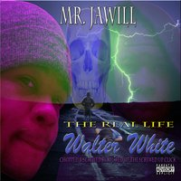 The Real Life Walter White (Chopped & Screwed by DJ Red of the Screwed up Click) — Mr. Jawill