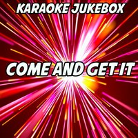 Come and Get It — Karaoke Jukebox