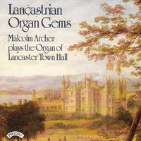 Lancastrian Organ Gems - The Organ of Lancaster Town Hall — Malcolm Archer