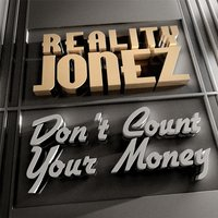 Don't Count Your Money — Reality Jonez