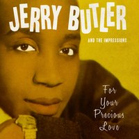 For Your Precious Love — Jerry Butler and The Impressions