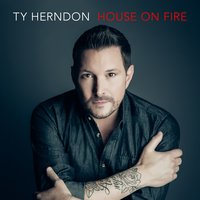 House on Fire — Ty Herndon
