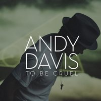 To Be Cruel — Andy Davis