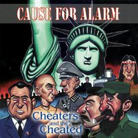 Cheaters And The Cheated — Cause For Alarm