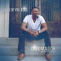 More of You Jesus — David M.A.G.O.H.