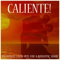 Caliente! Passionate Latin Hits For a Romantic Mood — сборник