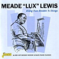 "Gliding from Glendale to Chicago — Meade ""Lux"" Lewis"