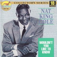 Wouldn't You Like to Know — Nat King Cole, Johnny Miller, Oscar Moore
