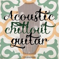 Acoustic Chill out Guitar — сборник