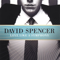 Love Like A Symphony — David Spencer