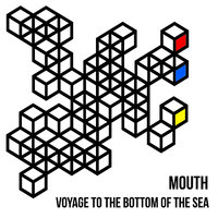 Voyage To The Bottom Of The Sea — Mouth