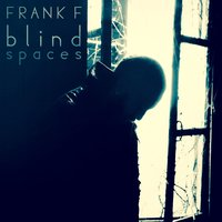 Blind Spaces — Frank F