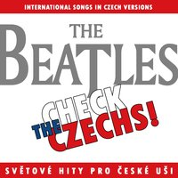 Check the Czechs! Beatles - International Songs in Czech Versions — сборник