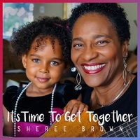 It's Time to Get Together — Sheree Brown