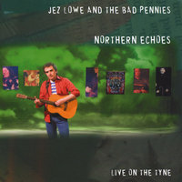 Northern Echoes — Jez Lowe & The Bad Pennies