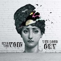 The Loud Cry — Into The Void
