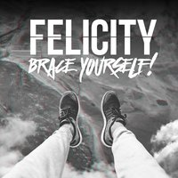 Brace Yourself! — Felicity