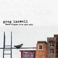 Three Flights from Alto Nido — Greg Laswell