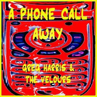 A Phone Call Away — Greg Harris & The Velours