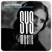 Come to Make the Change — Dany Cohiba
