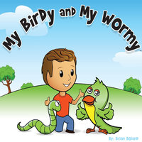My Birdy and My Wormy — Brian Boland