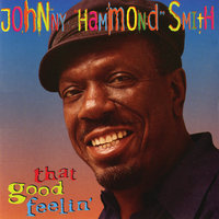 "That Good Feelin' — Johnny ""Hammond"" Smith"