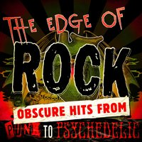 The Edge of Rock - Obscure Hits from Punk to Psychedelic — сборник