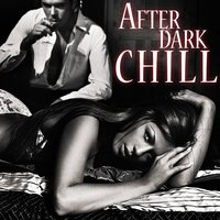 After Dark Chill - Downtempo Lounge and Chill Out Jazz — The Downtempo Jazz Sax Players