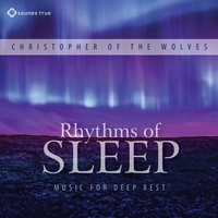 Rhythms of Sleep: Music for Deep Rest — Christopher of the Wolves