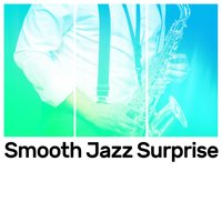 Smooth Jazz Surprise — Smooth Jazz Band