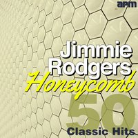 Honeycomb - 50 Classic Hits — Jimmie Rodgers