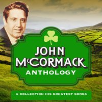 Anthology - A Collection of His Greatest Songs — John McCormack, Ernest Lyons