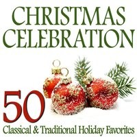 Christmas Celebration – 50 Classical & Traditional Holiday Favorites — сборник