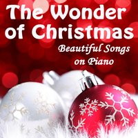 The Wonder of Christmas - Beautiful Songs on Piano — The Merry Christmas Players, The Christmas Songs Players, Ghost of Christmas Present