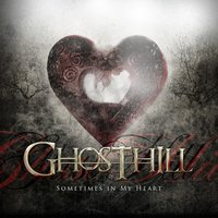 Sometimes In My Heart — Ghosthill