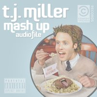 Mash Up Audiofile — T.J. Miller