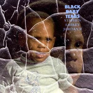 Stephen Earley Jordan II - Black Baby Tears (feat. Marlon Saunders)
