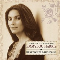 Heartaches & Highways: The Very Best Of Emmylou Harris — Emmylou Harris