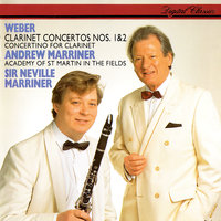 Weber: Clarinet Concertos Nos. 1 & 2; Clarinet Concertino — Sir Neville Marriner, Academy of St. Martin in the Fields, Andrew Marriner