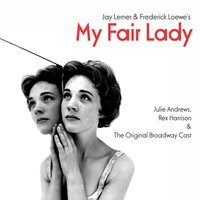 My Fair Lady: The Original Broadway Cast Recording — Фредерик Лоу, Alan Jay Lerner, Julie Andrews, Rex Harrison, The Original Broadway Cast