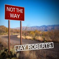 Not the Way — Jay Roberts