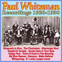 Recordings 1920 - 1930 — Paul Whiteman & His Orchestra