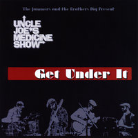 Get Under It — Uncle Joe's Medicine Show