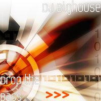 Drop the Bass — DJ Bighouse