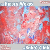 The Hidden Words of Bahá'u'lláh, Vol. I — Dan Haug